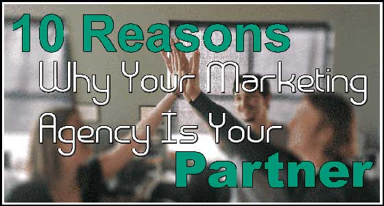 10 Reasons Why Your Marketing Agency Is Your Partner