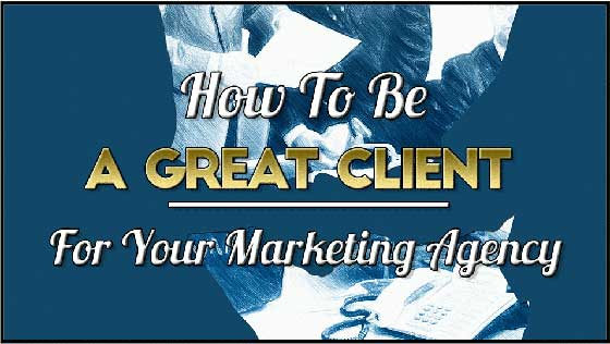 How To Be A Great Client for your Marketing Agency