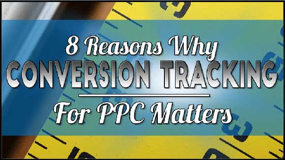 8 Reasons Why Conversion Tracking For PPC Matters