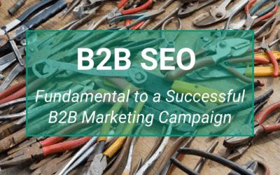 B2B SEO: An Essential Component of Successful B2B Campaigns